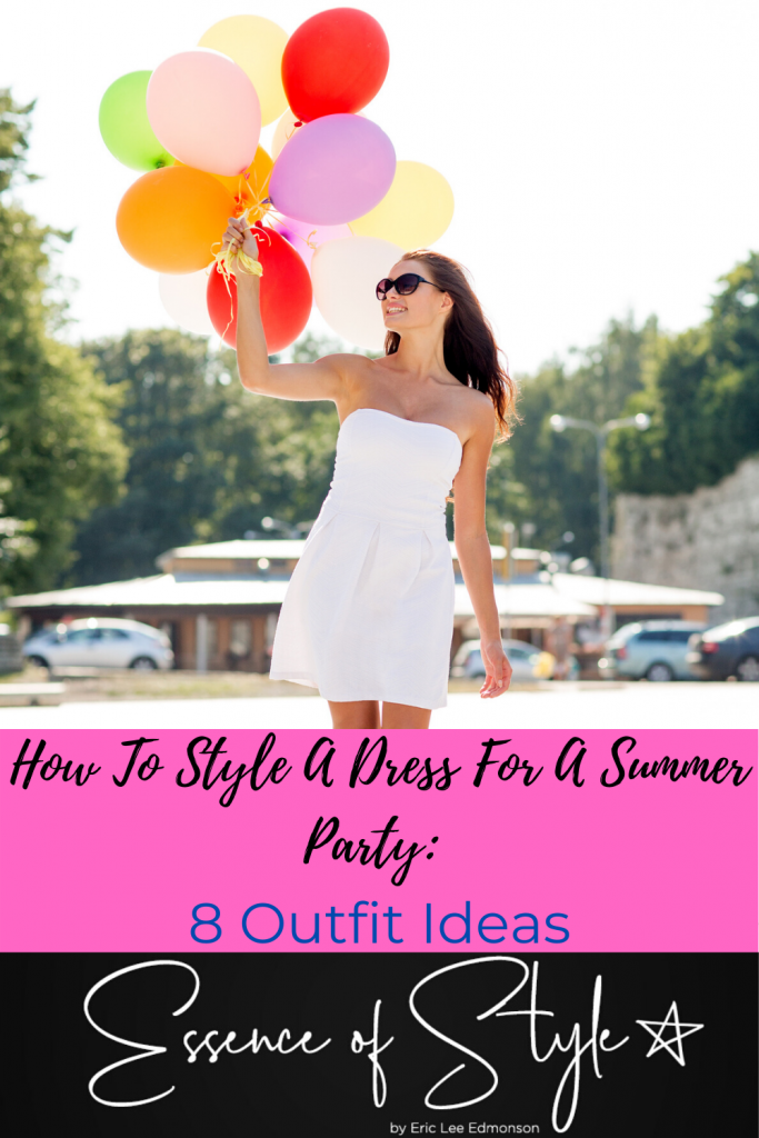 Summertime is one of the best times to party! Wanna know how to style a dress for a Summer party? I have 8 outfit ideas and tips to help you out! #summerpartyoutfit #summerpartyoutfitnight #summerpartyoutfitblackgirl #summerpartyoutfitdressy